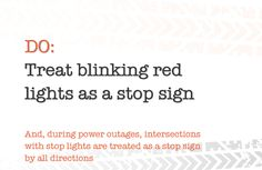 Treat red blinking lights as stop signs. Drivers Permit Test, Drivers Ed, Learning To Drive, Driving Tips, Stop Light, Parks And Recreation, Pop Culture, Safety, Lights