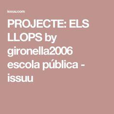 PROJECTE: ELS LLOPS by gironella2006 escola pública - issuu Advertising, School