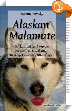 """Alaskan Malamute - Ein kompakter Ratgeber zur sanften Erziehung, Haltung, Fütterung und Pflege    ::  Haben Sie auch gehört oder gelesen, dass ein Alaskan Malamute einer der am schwersten zu erziehenden Hunde ist? Dass er nicht ohne Leine geführt werden kann, weil er sofort weglaufen würde, da sein Jagdtrieb so stark ist? Dass er aggressiv gegenüber anderen Hunden ist, furchtbar stur und nur tut, was er will, aber nie, was Sie wollen? Dass er """"wild"""" bleiben muss?  Vergessen Sie das! Sc..."""