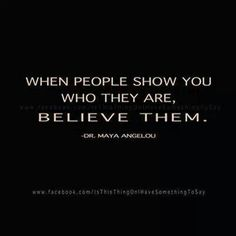 Believe them...