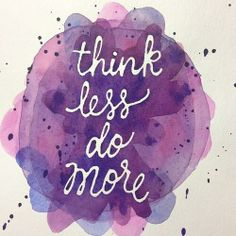 but don't do without thinking!