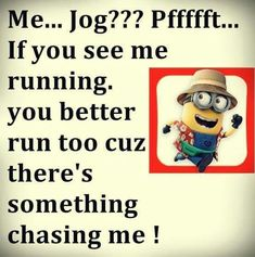 Funny Minions Jog, you better run too. 。◕‿◕。 See my Despicable Me Minions pins… Funny Minion Pictures, Funny Minion Memes, Minions Quotes, Funny Jokes, Minion Humor, Minion Stuff, Funny Images, Funny Pics, Funny Stuff