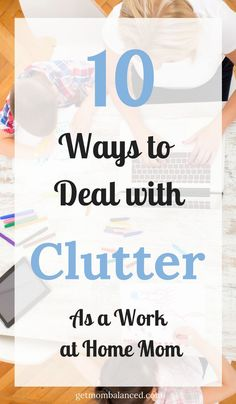 Get rid of clutter | Strategies to declutter | Solutions and hacks to get organized and handle clutter | WAHMs need to declutter | Solutions and tips for clutter for work at home moms