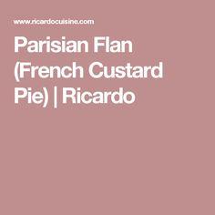 Parisian Flan (French Custard Pie) | Ricardo