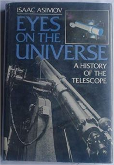 Eyes on the universe : a history of the telescope - University of Calgary University Of Calgary, Isaac Asimov, Space Exploration, Telescope, Universe, Science, Explore, Eyes, History