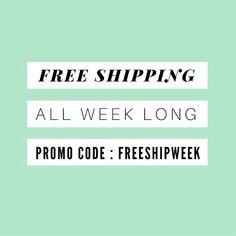 You heard it right! FREE SHIPPING ALL WEEK LONG.