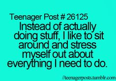 Teenager Post | Stressing out