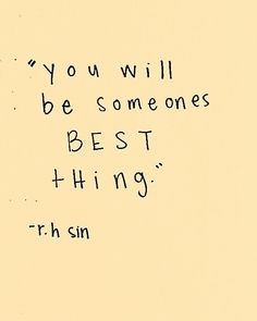 "Motivation quote:""You will be someones best thing"" Motivacional Quotes, Cute Quotes, Words Quotes, Best Quotes, Sayings, R H Sin Quotes, Pretty Quotes, Bible Quotes, Pretty Words"