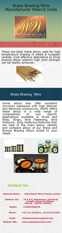 With the help of the chart below, identify and compare alloys of our Brass and Bronze Brazing Alloys suited to your needs.http://www.maheshwariwires.com/