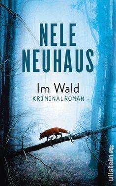 """Nele Neuhaus: Im Wald (Ullstein) """"Ein Unbekannter stirbt im Feuer. Eine alte Frau wird ermordet. Ein Dorf schweigt. Bodensteins persönlichster Fall."""""""