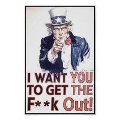 I Want You To Get The F**k Out! Posters