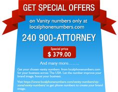 Exceptional Get Special Offers On Vanity Numbers Only At Localphonenumbers.com 240  900 ATTORNEY @