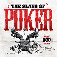 The Slang of Poker by Tom Dalzell  An equal-opportunity pastime, poker is played everywhere from country clubs to penitentiaries and has even developed into a spectator sport. In this entertaining gift book for poker fanatics and students of American vernacular, a cultural historian and slang authority offers a compendium of traditional poker slang, as well as the new vocabulary of online poker and jargon from high-stakes tournaments.