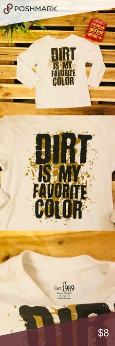 Children's Place Dirt is My Favorite Color Tee Children's Place Dirt is My Favorite Color Tee Crisp white 4T 100% Cotton Fun long sleeve tee for your little outdoors loving kiddo Children's Place Shirts & Tops Tees - Long Sleeve
