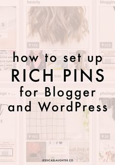 A step-by-step guide for setting up rich pins on Blogger and WordPress.