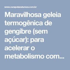 Maravilhosa geleia termogênica de gengibre (sem açúcar): para acelerar o metabolismo com muito sabor! | Cura pela Natureza
