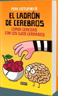 """El ladrón de cerebros. Comer cerezas con los ojos cerrados de Pere Estupinyà. Ed. Debate. """"Los avances científicos se suceden a un ritmo vertiginoso, y cada vez son más las personas interesadas en conocer y entender cómo funciona el mundo, conscientes de que el conocimiento científico nos ayuda a vivir mejor y a tomar mejores decisiones en nuestro dia..."""" Feu un tastet http://www.megustaleer.com/libro/el-ladron-de-cerebros-comer-cerezas-con-los-ojos-cerrados/ES0145896/fragmento/ SANT JORDI…"""