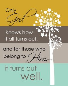 Only God knows how it all turns out and for those who belong to Him, it turns out well.  by EmilyBurgerDesigns, via Etsy.
