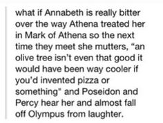 I dont think that will happen- Annabeth is way to loyal and trying to be self-proving towards her mother. Its still funny though!! :)