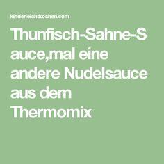 Thunfisch-Sahne-Sauce,mal eine andere Nudelsauce aus dem Thermomix