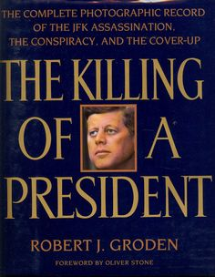 """""""The Killing of a President: The Complete Photographic Record of the JFK Assassination"""", by Robert J. Groden"""