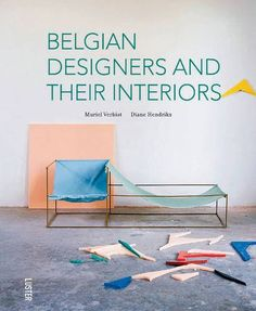 Belgian Designers and Their Interiors by Muriel Verbist