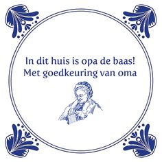 Tegeltjeswijsheid.nl - een uniek presentje - In dit huis is opa de baas Quotes Gif, Qoutes, Funny Quotes, 5 Min Crafts, Dutch Quotes, Humor, Inspirational Quotes, Positivity, Lol