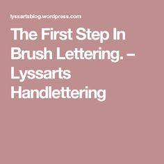 The First Step In Brush Lettering. – Lyssarts Handlettering