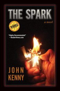 "99cents-Firefighter Mystery ""The Spark"" by John Kenny The Spark by John Kenny 99cents June 14, 2014  ""Best Mystery/Suspense/Thriller 2014″ Indie Reader Discovery Awards. Searching for the truth is the most dangerous thing firefighter Donny Robertson will ever do. The blaze in the old factory has left Donny physically and mentally scarred. And Fitz was dead, nothing was going to change that. But there were no traces of arson and no signs of foul play. Everyone wa"