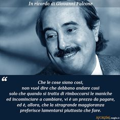 Che le cose siano così... Giovanni Falcone, V Quote, Quotes Thoughts, Wise People, Italian Quotes, Some Words, True Stories, Sentences, Life Lessons