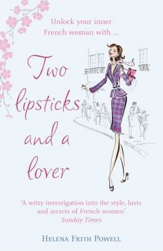 Two Lipsticks and a Lover by Helena Frith Powell http://www.amazon.co.uk/dp/0099504251/ref=cm_sw_r_pi_dp_Otwuub1CJ74H9