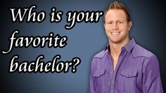 Who is your favorite bachelor?