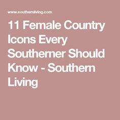 11 Female Country Icons Every Southerner Should Know - Southern Living