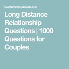 1000 questions for long distance relationship couples