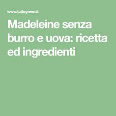 Madeleine senza burro e uova: ricetta ed ingredienti