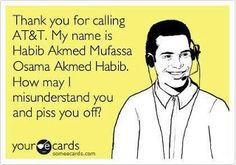 Boy, isn't this the truth! I've called a few foreign call centers and gotten so frustrated!