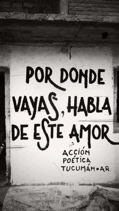 por donde vayas, habla de este amor. #frases. #accionpoetica