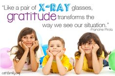 """""""Like a pair of x-ray glasses, gratitude transforms the way we see our situation."""" - Francine Pirola"""