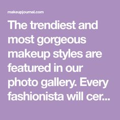 The trendiest and most gorgeous makeup styles are featured in our photo gallery. Every fashionista will certainly find the ideal look here.