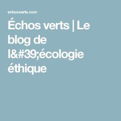 Échos verts | Le blog de l'écologie éthique