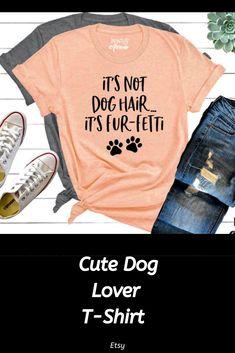 It's Not Dog Hair...It's Fur-Fetti Shirt, Dog Lover Shirt, Dog Mom, Dog Shirt, Dog Lover Gift, Funny Dog Shirt, Fur Mama Shirt, Dog Mom, Dog #affiliate #ad #dogmom #dogfunny #funnytshirt #giftideas #doglovers #doglovergift #dogmama Cute Tops, Dog Mom, Dog Lovers, Funny, T Shirt, Etsy, Shopping, Women, Clothing