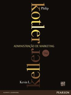 Administração de Marketing - 14ª Ed. 2012 Autor: Kotler, Philip; Keller, Kevin Lane Editora: Pearson Education - Br Categoria: Administração / Adm. de Vendas e Marketing