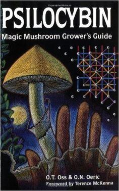Psilocybin: Magic Mushroom Grower's Guide: A Handbook for Psilocybin Enthusiasts: O. T. Oss, O. N. Oeric, Terence McKenna: 9780932551061: Amazon.com: Books