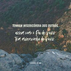 Tenham misericórdia dos outros assim como O Pai de vocês tem misericórdia de vocês. Lucas 6:36