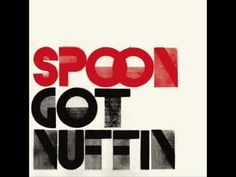 Spoon,Got Nuffin'.Great song to work out to.I'd never heard it before till this morning in spin class.Not my usual type of music but it got the old blood pumpin'.