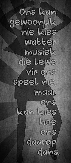 Ons kan kies wattermusiek die lewe vir ons speel nie, maar ons kan kies hoe ons daarop dans... **By__[↳₥¢↰]#Emsie**  #Afrikaans #Analogies__life x Music #DanceOn! #LifeQuotes #Choices