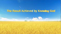"Gospel Song | Hymn of God's Word ""The Result Achieved by Knowing God"""