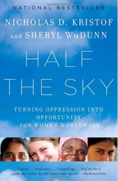 Half the Sky- passion provoking account of women's pain and suffering throughout modern times, as well as ancient