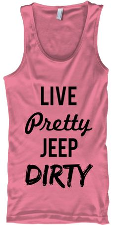 Limited Edition-Live Pretty Jeep Dirty | Teespring Jeep Girls