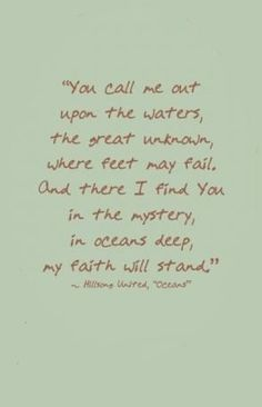 """One of my favorite songs by Hillsong- """"Oceans (Where Feet May Fail)""""."""